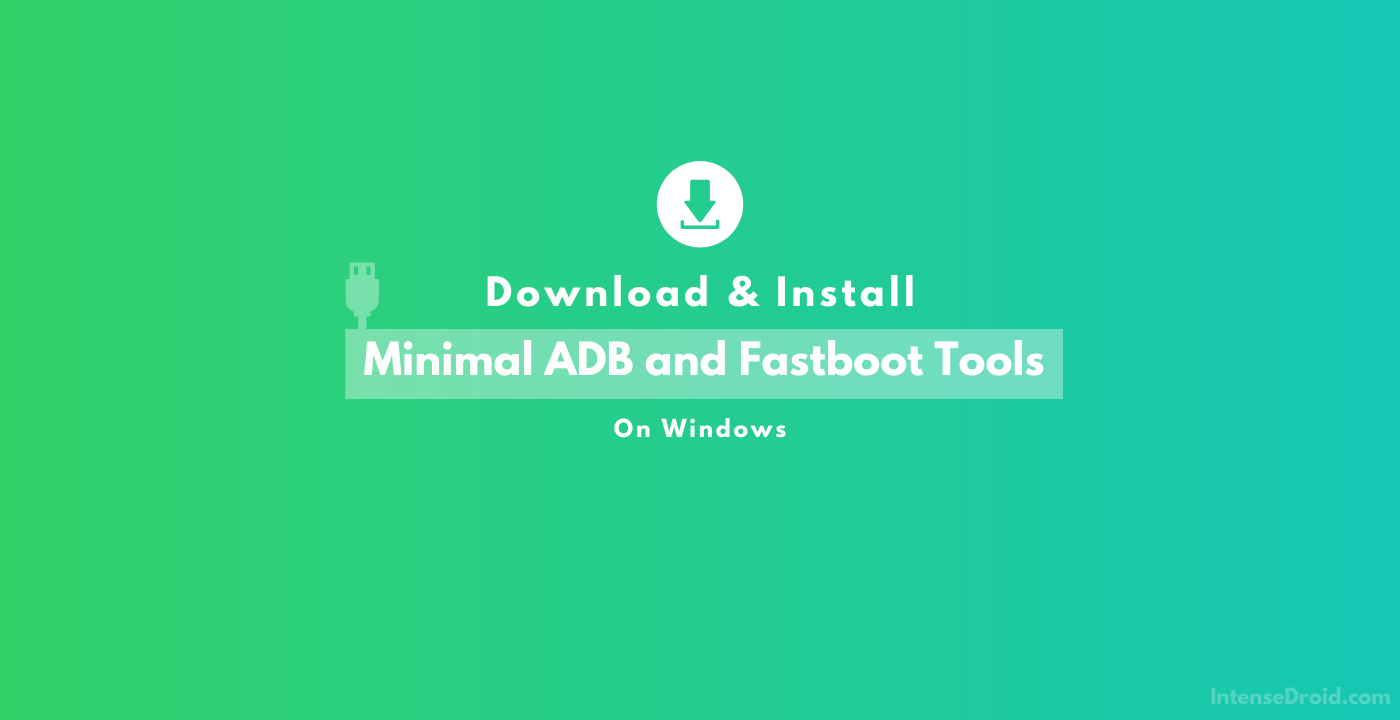 Download & Install Minimal ADB and Fastboot Tools