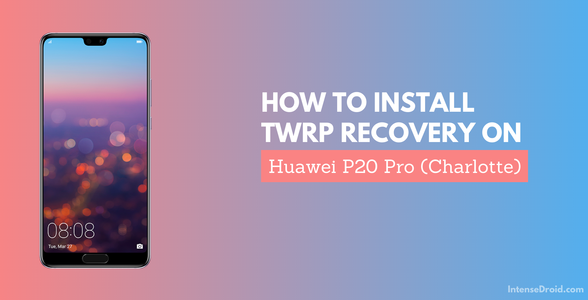 How To Install TWRP Recovery on Huawei P20 Pro (charlotte)