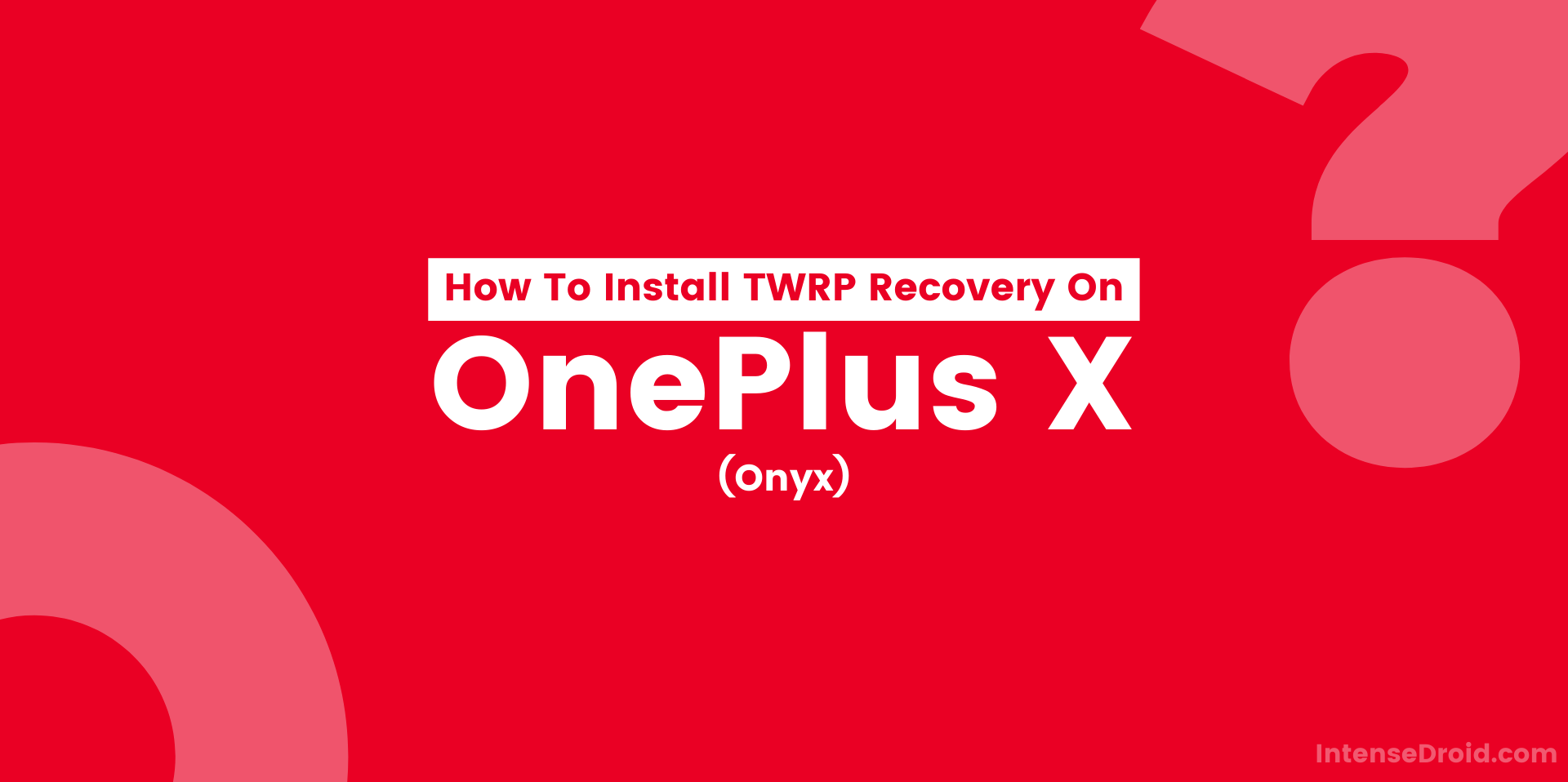 How To Install TWRP Recovery on OnePlus X (Onyx)