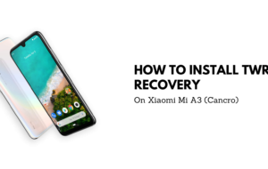 How To Install TWRP Recovery on Xiaomi Mi 3 (Cancro)