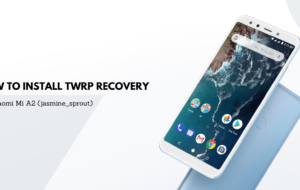 How To Install TWRP Recovery on Xiaomi Mi A2