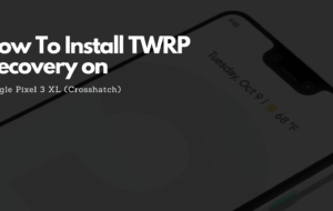 How To Install TWRP Recovery on Google Pixel 3 XL (Crosshatch)How To Install TWRP Recovery on Google Pixel 3 XL (Crosshatch)